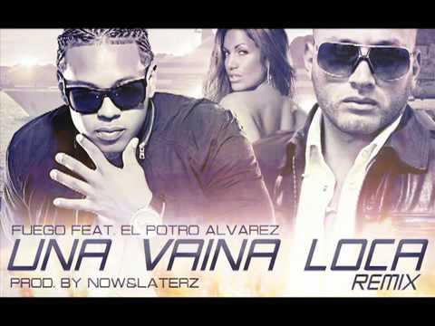 Fuego ft El Potro Alvarez - Una Vaina Loca (Official Remix) New 2011