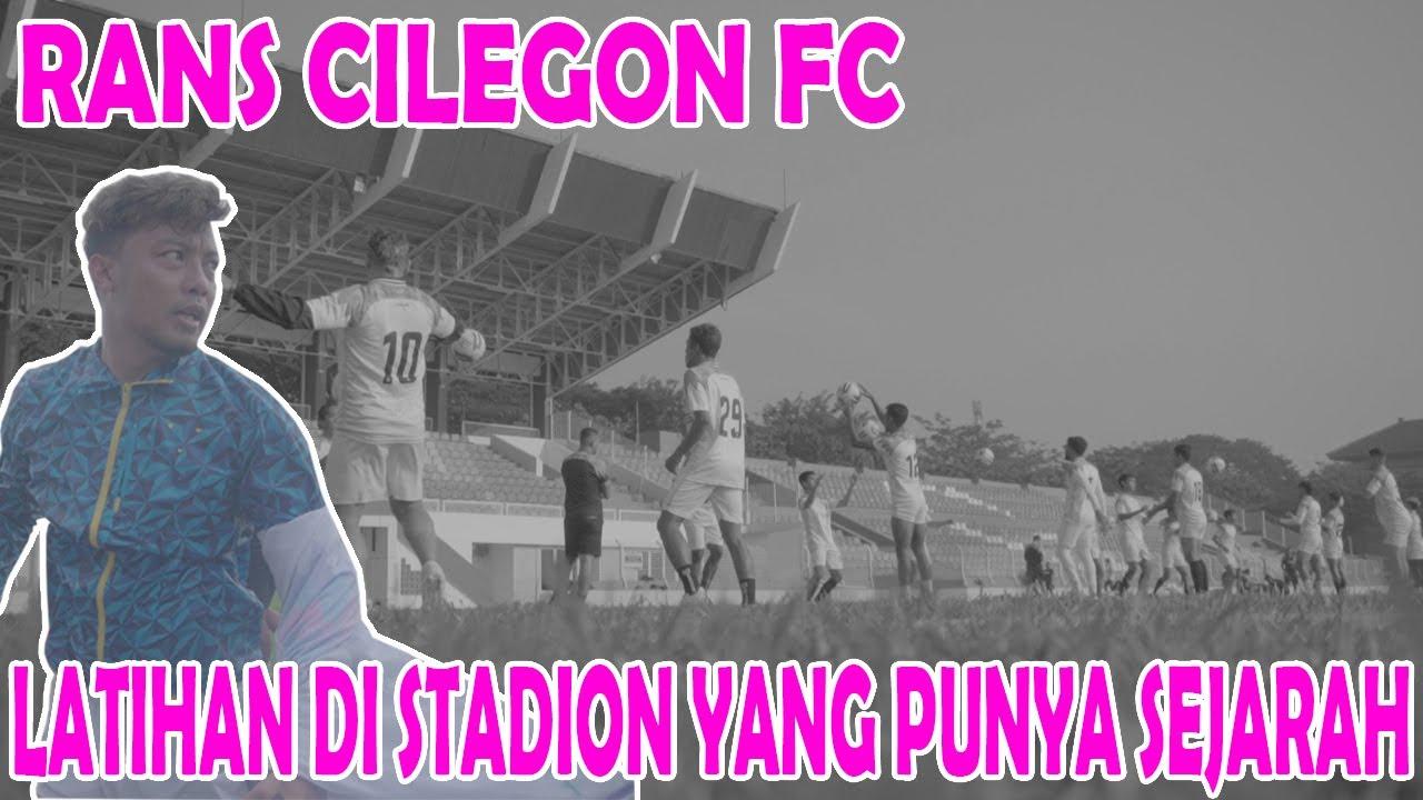 RANS CILEGON FC LATIHAN DI STADION YANG PENUH SEJARAH