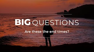 Big Questions Ep 7: Are these the end times?