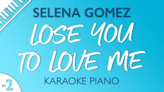 Selena Gomez - Lose You To Love Me (Karaoke Piano) LOWER KEY