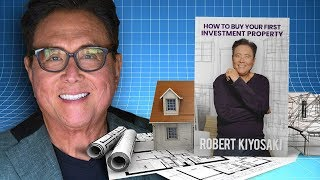How To Buy Your First Investment Property - Robert Kiyosaki