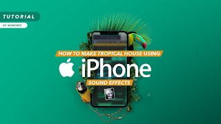 How To Make Tropical House Using iPhone Sound Effects