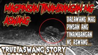 MAGPINSAN TINAMBANGAN NG ASWANG   ASWANG TRUE STORY