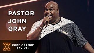 Code Orange Revival | Pastor John Gray