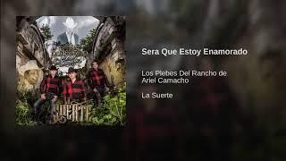 SERA QUE ESTOY ENAMORADO - LOS PLEBES DEL RANCHO DE ARIEL CAMACHO (AUDIO ORIGINAL) ESTRENOS 2017