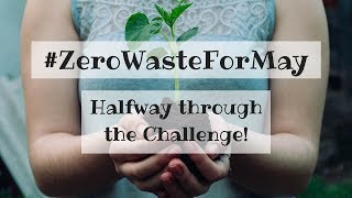 #ZeroWasteForMay: I'm halfway through my month of zero waste!