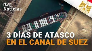 CANAL DE SUEZ:  230 buques BLOQUEADOS  y 8.000 MILLONES de EUROS de PÉRDIDAS diarias | RTVE
