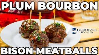 Plum Bourbon BISON MEATBALLS | Great Range Bison | The Starving Chef