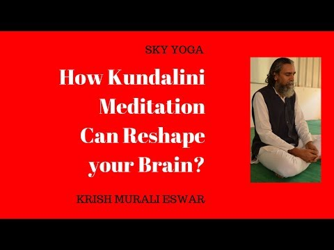 How Kundalini Meditation can Reshape your Brain?