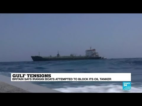 Gulf tensions: Britain says Iranian boats attempted to block its oil tanker