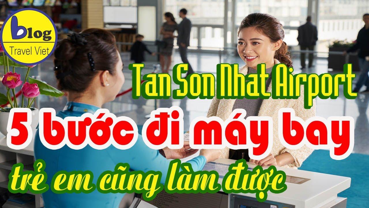 Lần đầu tiên đi máy bay – hướng dẫn làm thủ tục đi máy – Departure from Tan Son Nhat Airport