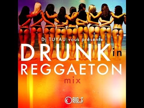 Dj Tuyau - Présente Drunk In Reggaeton Mix 2014