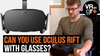 Can you use Oculus Rift with glasses?
