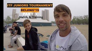 ITF Juniors Tournament (Beijing 2019) - PART 3   Match & Training (TENFITMEN - Episode 72)