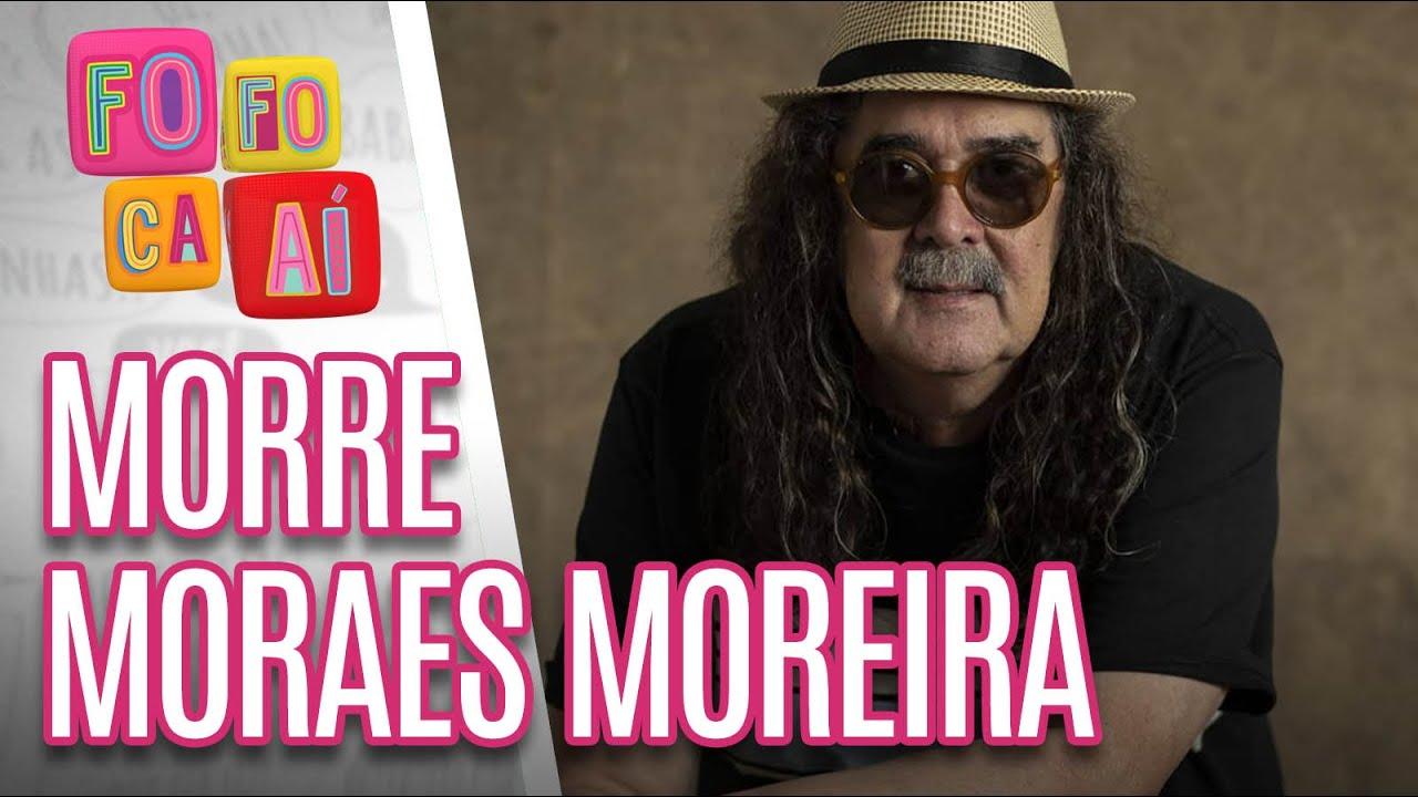 Cantor Moraes Moreira morre aos 72 anos - Fofoca Aí (13/04/20)