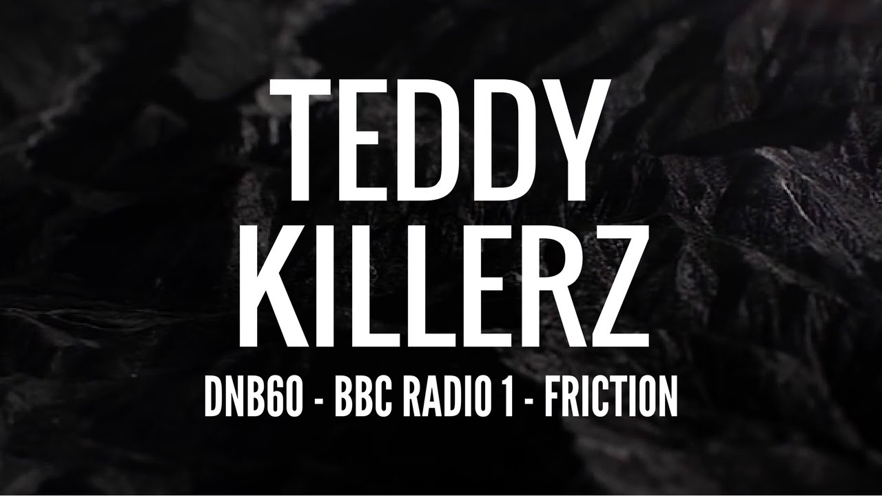 Teddy Killerz - DNB60 (BBC Radio 1 - Friction)