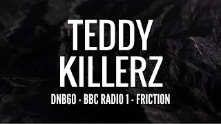 Teddy Killerz - DNB60 (BBC Radio 1 - Friction)