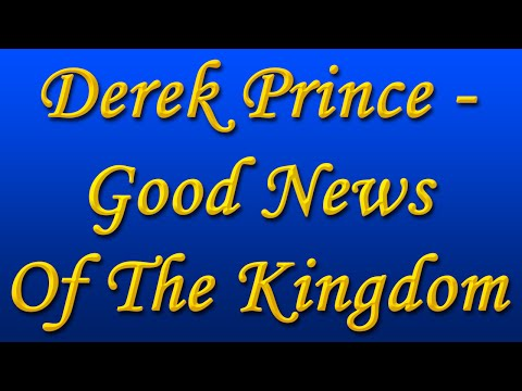Derek Prince - Good News Of The Kingdom - Vol. 1 & 2