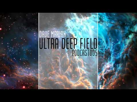 Ultra Deep Field Podcast #005 mixed by Dave Marian