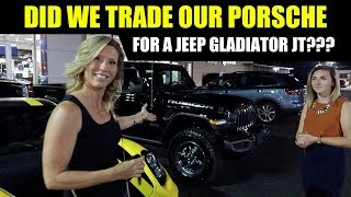 Did We Trade a PORSCHE for a JEEP GLADIATOR JT???