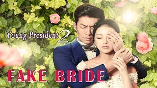 New Romance Movie 2019 | Young President 2 Fake Bride, Eng Sub | Full Movie 1080P