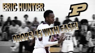 Purdue Commit ERIC HUNTER DROPS 45pts And Makes It Look Easy | Catches Nasty WINDMILL