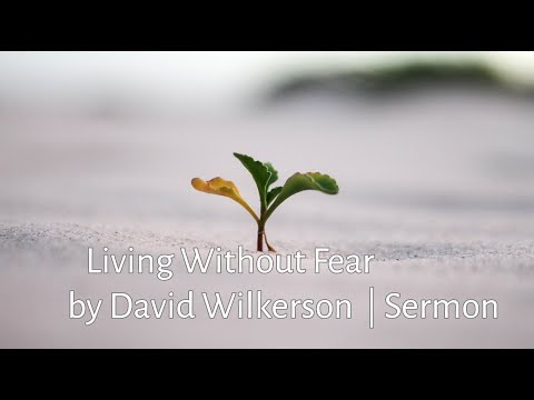 David Wilkerson - Living Without Fear | Full Sermon