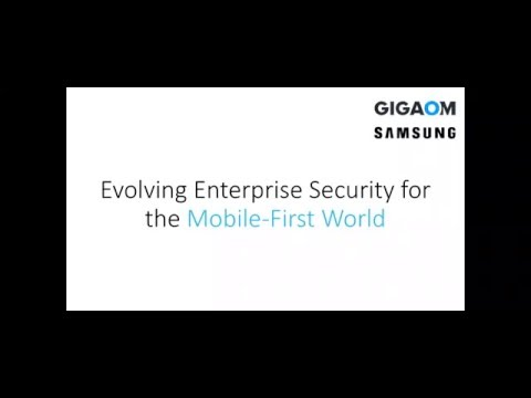 Gigaom/Samsung Enterprise Security for the Mobile-First World