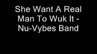She Want A Real Man To Wuk It - Nu-Vybes Band