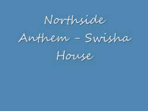 Swisha House-Northside Anthem