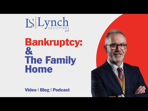 Bankruptcy & The Family Home Explained - Lynch Solicitors