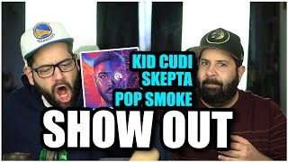 MAN DOWN, ROLL UP!!! Kid Cudi, Skepta, Pop Smoke - Show Out (Official Visualizer) *REACTION!!
