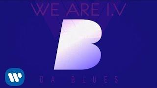 We Are I.V - Da Blues (feat. Mista E)