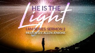 I AM Series (Part 2) Pastor Lee Jenkins | He is the Light!