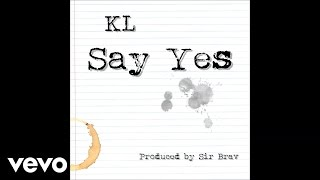 KL - Say Yes (Audio)