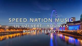 Lil Uzi Vert You Was Right ( Speed Nation Music Remix )