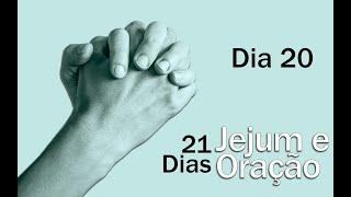 Jejum e Oração - dia 20