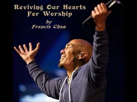 Francis Chan - Reviving Our Hearts For Worship - Sermon Jam