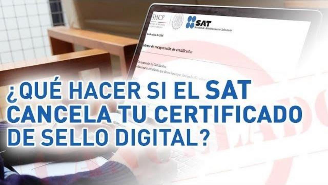 ¿Qué hacer si el SAT cancela tu Certificado de Sello Digital (#CSD)?
