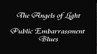 The Angels of Light - Public Embarrassment Blues