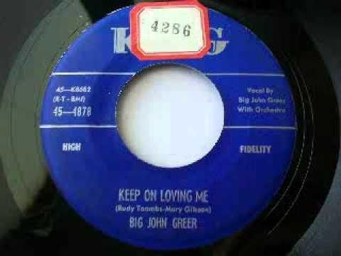 Big John Greer - Keep On Loving Me (1956)
