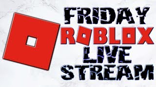 PLAYING ROBLOX ON FRIDAY LIVE STREAM
