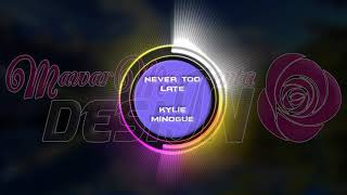 Never Too Late (Piano Version) - Kylie Minogue