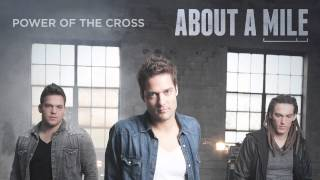 """About A Mile - """"Power Of The Cross"""" (Official Audio)"""