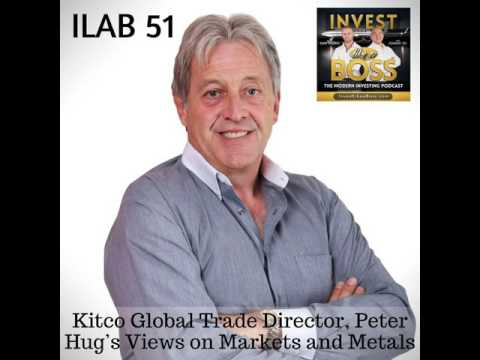 51: Kitco Global Trade Director, Peter Hug's Views on Markets and Metals
