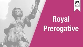 Constitutional Law - Royal Prerogative