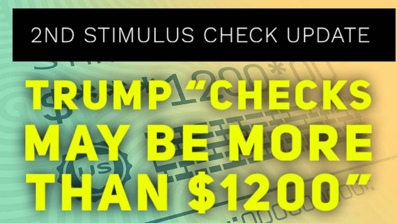 2nd Stimulus Update July 30th: Trump Says Checks May Be More Than $1200!