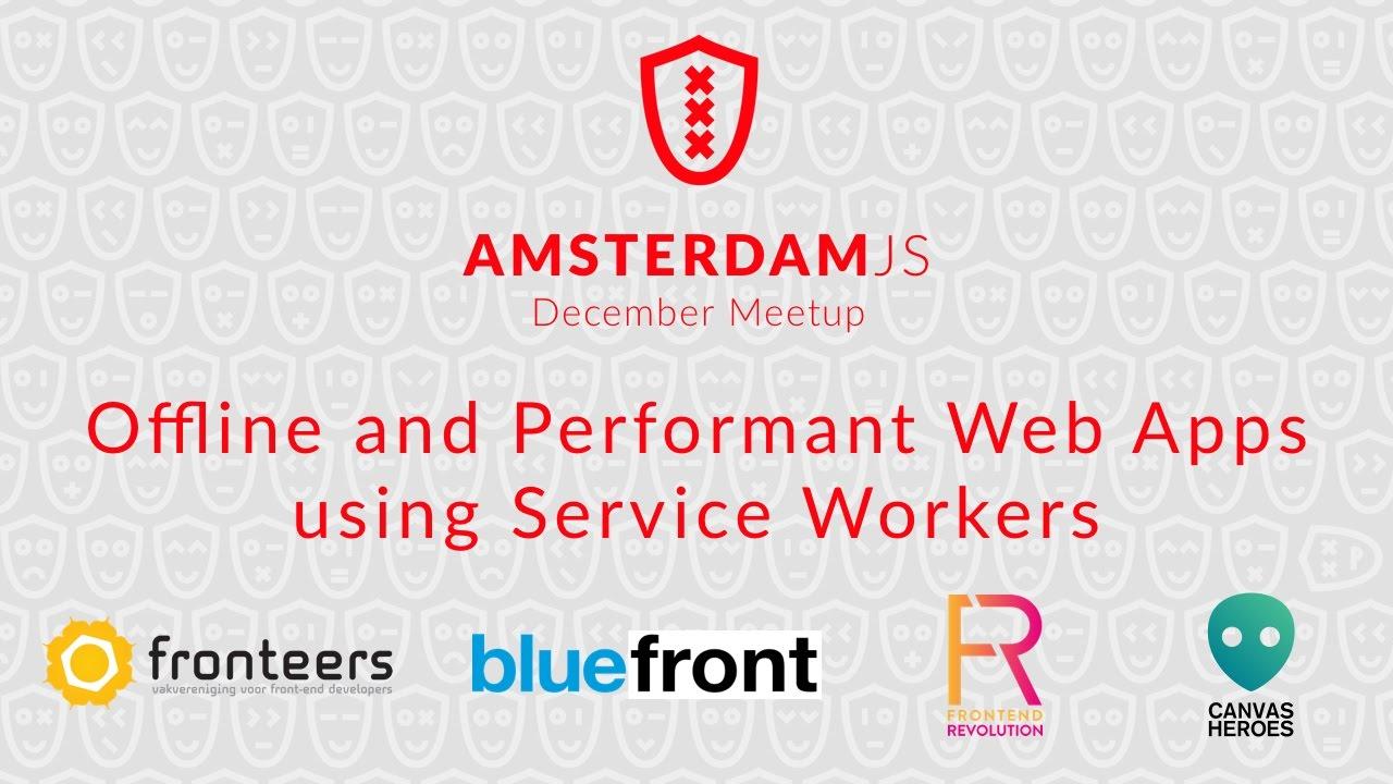 Jilles Soeters: Offline and Performant Web Apps using Service Workers