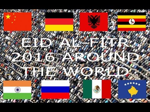 EID AL-FITR 2016 AROUND THE WORLD PART 1