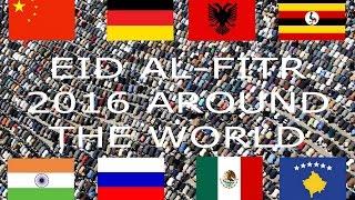 EID AL-FITR 2016 AROUND THE WORLD PART 1